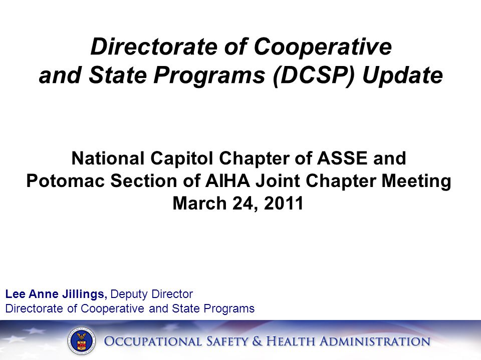 Lee Anne Jillings, Deputy Director Directorate of Cooperative and State Programs National Capitol Chapter of ASSE and Potomac Section of AIHA Joint Chapter Meeting March 24, 2011 Directorate of Cooperative and State Programs (DCSP) Update