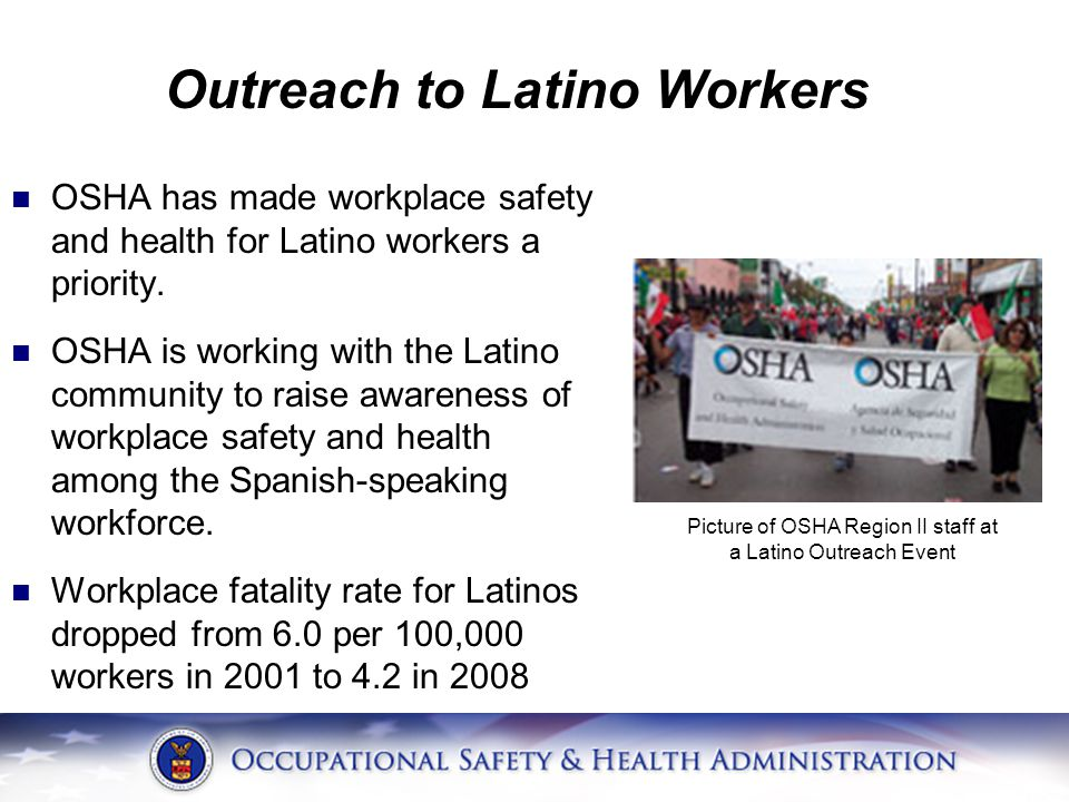 Outreach to Latino Workers OSHA has made workplace safety and health for Latino workers a priority.