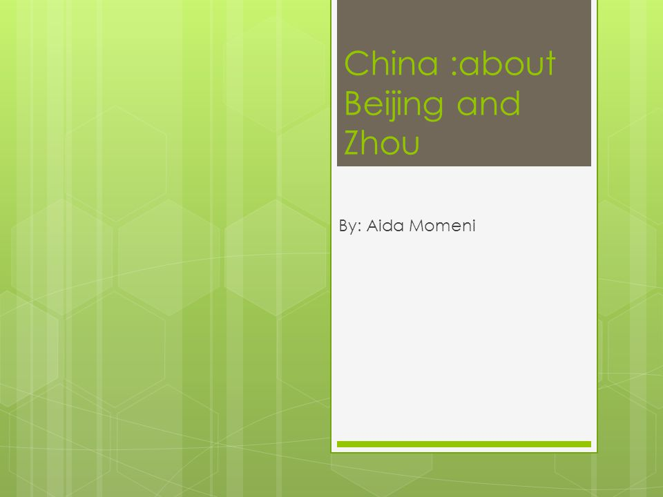 China :about Beijing and Zhou By: Aida Momeni