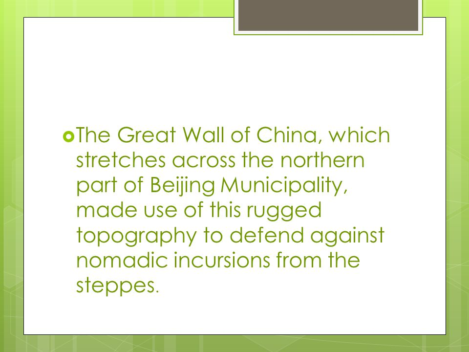  The Great Wall of China, which stretches across the northern part of Beijing Municipality, made use of this rugged topography to defend against nomadic incursions from the steppes.