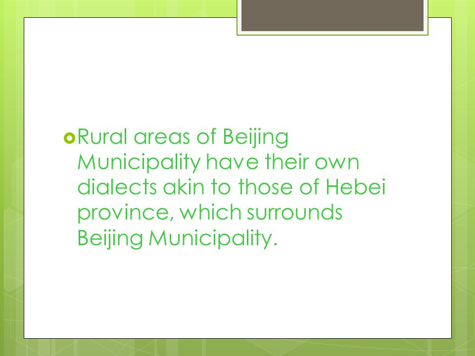  Rural areas of Beijing Municipality have their own dialects akin to those of Hebei province, which surrounds Beijing Municipality.