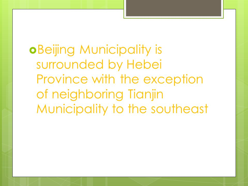  Beijing Municipality is surrounded by Hebei Province with the exception of neighboring Tianjin Municipality to the southeast