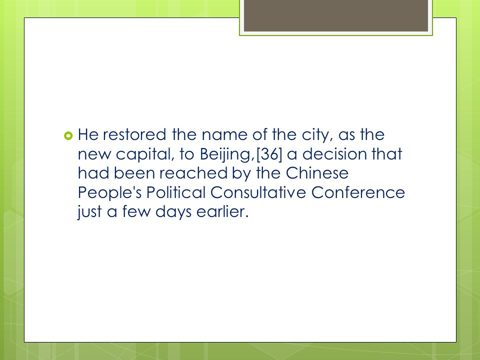  He restored the name of the city, as the new capital, to Beijing,[36] a decision that had been reached by the Chinese People s Political Consultative Conference just a few days earlier.