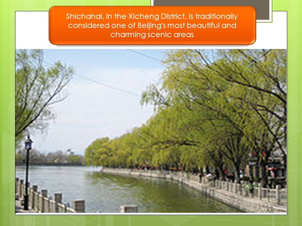 Shichahai, in the Xicheng District, is traditionally considered one of Beijing s most beautiful and charming scenic areas