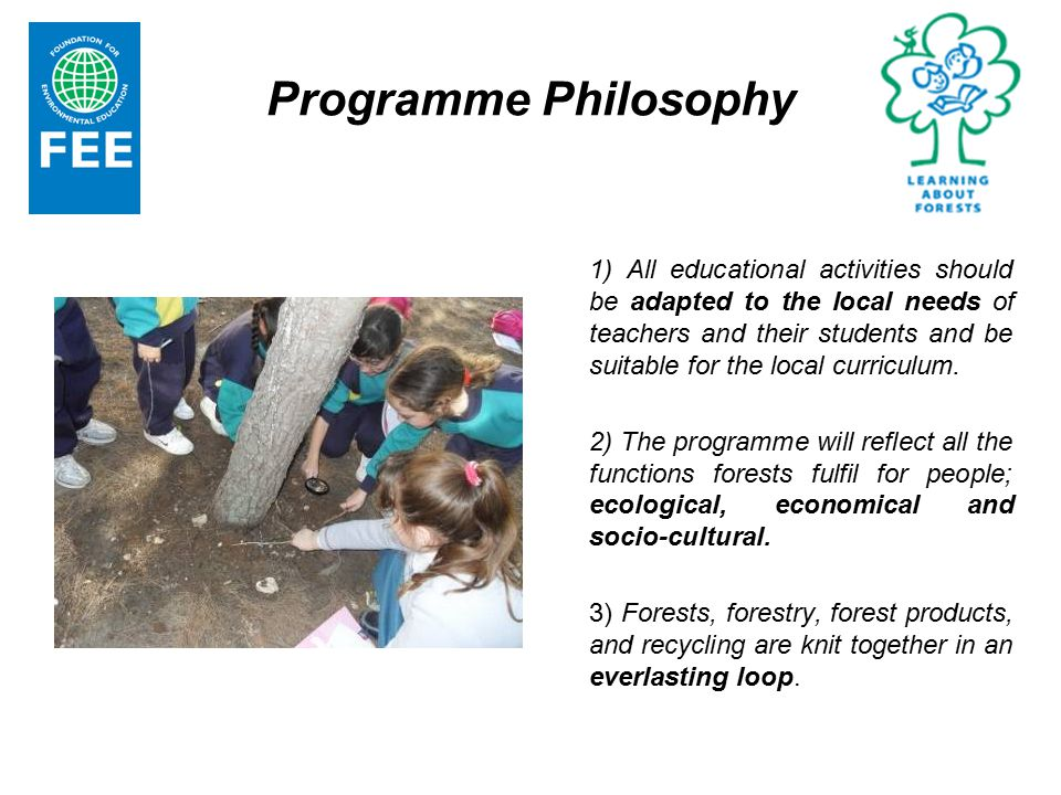 Programme Philosophy 1) All educational activities should be adapted to the local needs of teachers and their students and be suitable for the local curriculum.