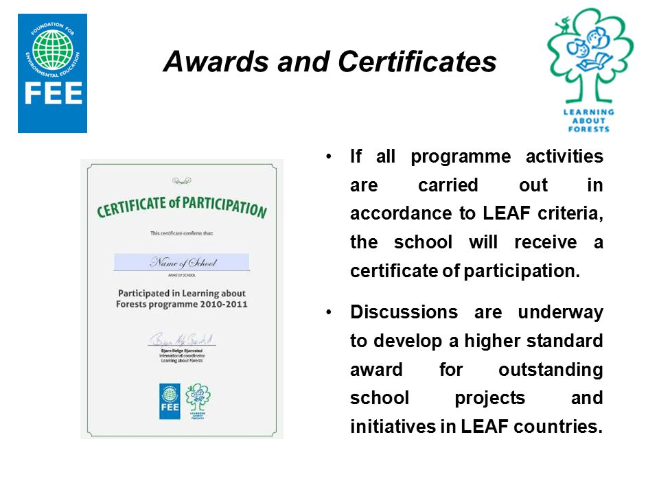 Awards and Certificates If all programme activities are carried out in accordance to LEAF criteria, the school will receive a certificate of participation.