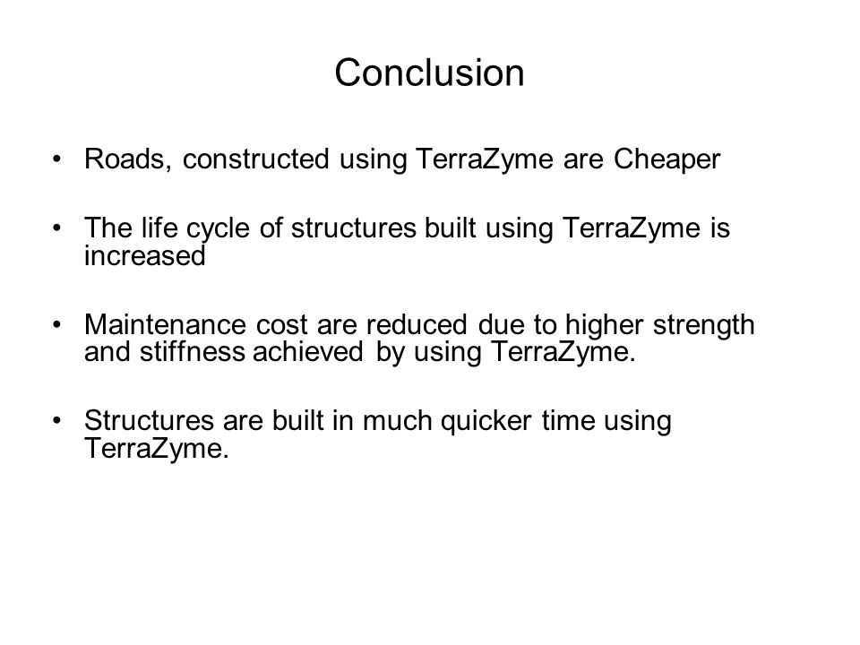 Conclusion Roads, constructed using TerraZyme are Cheaper The life cycle of structures built using TerraZyme is increased Maintenance cost are reduced