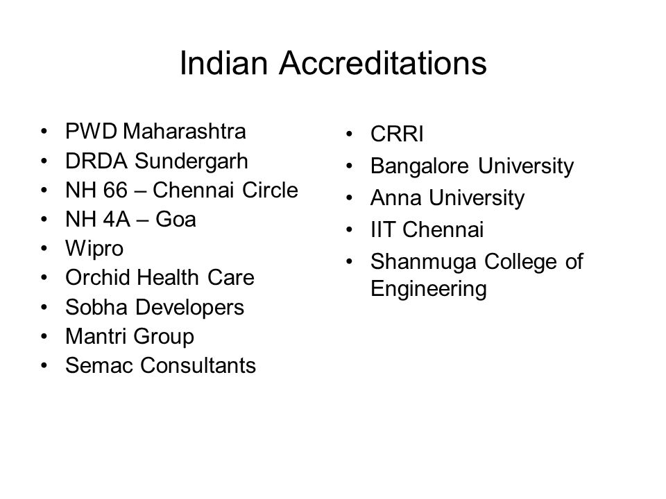 Indian Accreditations PWD Maharashtra DRDA Sundergarh NH 66 – Chennai Circle NH 4A – Goa Wipro Orchid Health Care Sobha Developers Mantri Group Semac