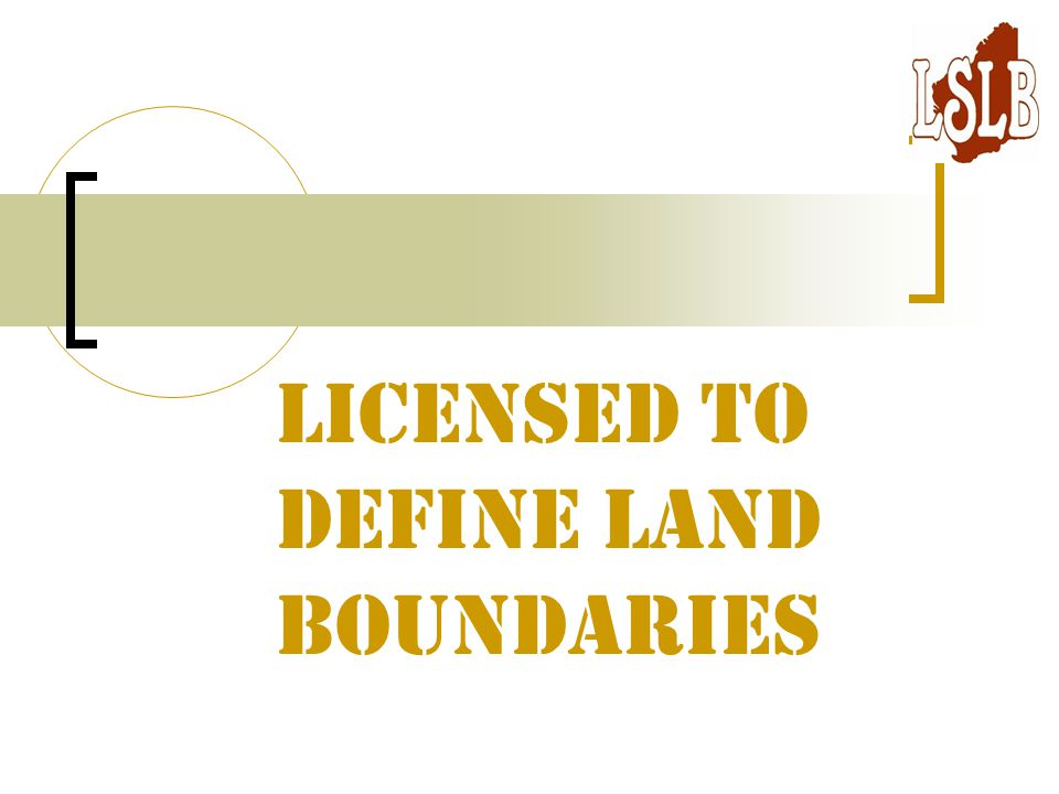 Licensed to Define Land Boundaries