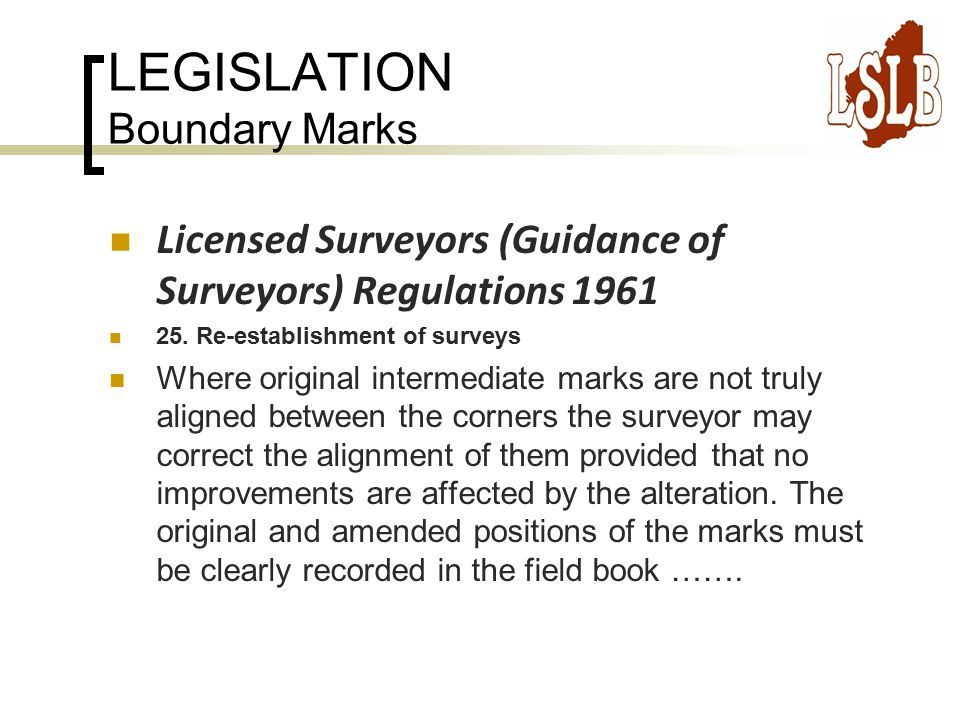 LEGISLATION Boundary Marks Licensed Surveyors (Guidance of Surveyors) Regulations 1961 25.