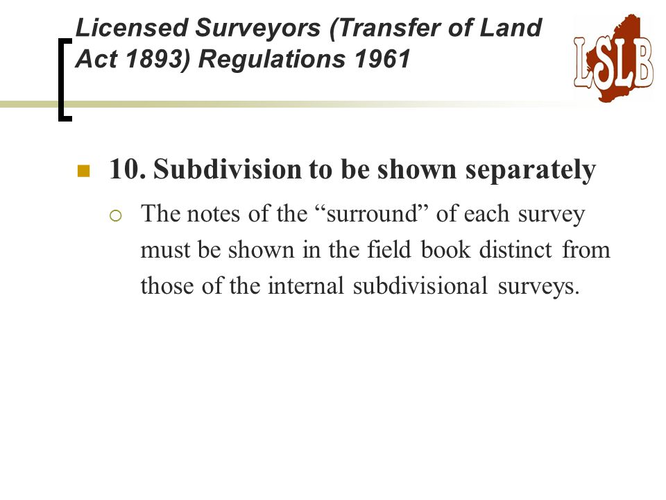 """10. Subdivision to be shown separately  The notes of the """"surround"""" of each survey must be shown in the field book distinct from those of the interna"""