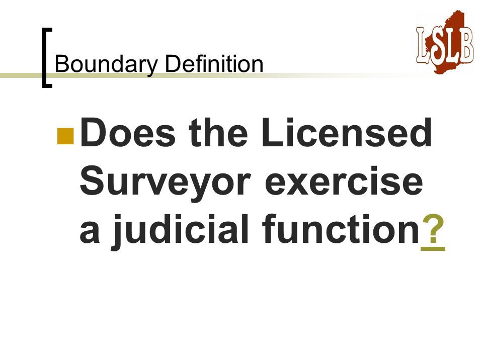 Boundary Definition Does the Licensed Surveyor exercise a judicial function