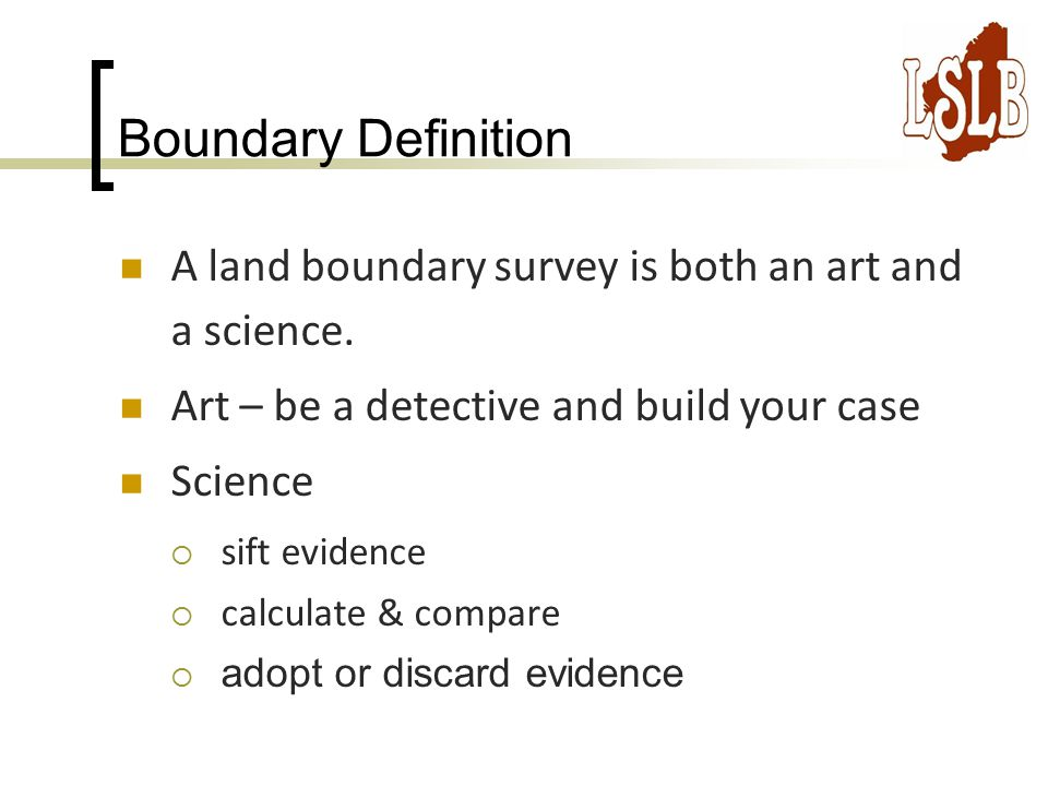 Boundary Definition A Land Boundary Survey Is Both An Art And A Science.