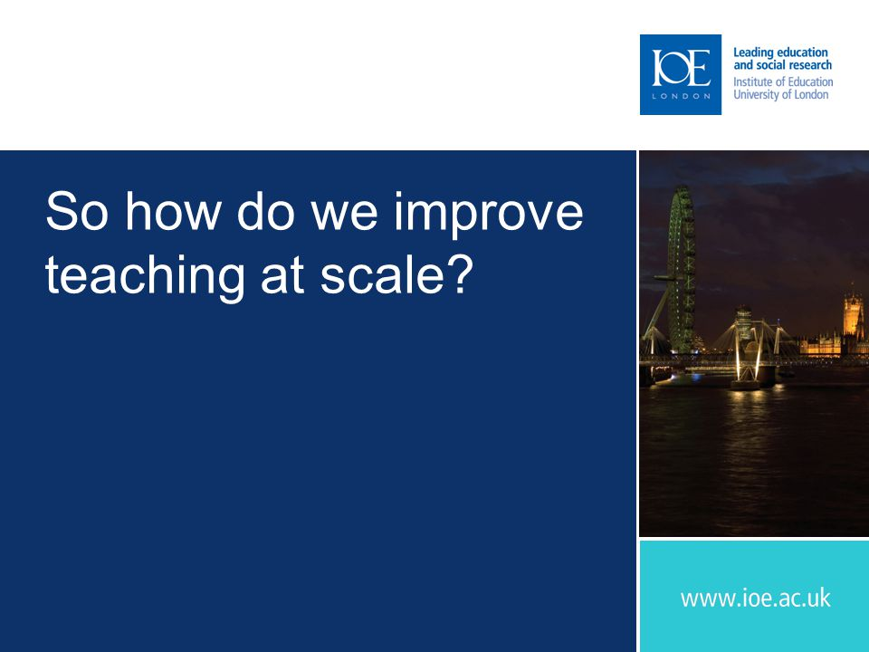 So how do we improve teaching at scale