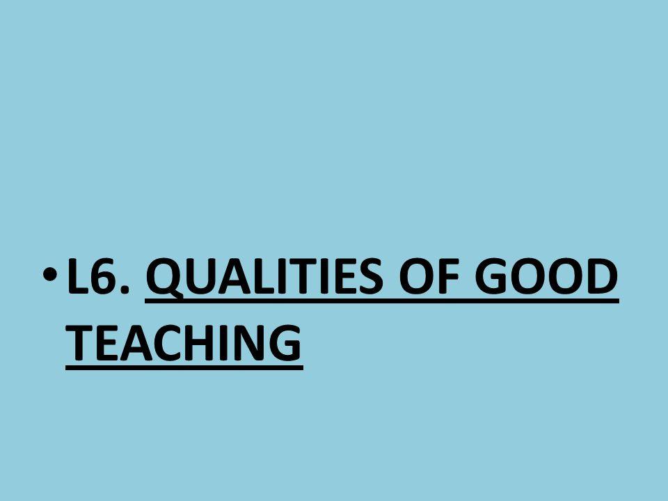 L6. QUALITIES OF GOOD TEACHING