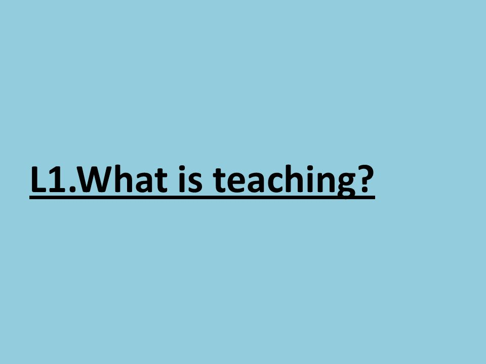 L1.What is teaching?