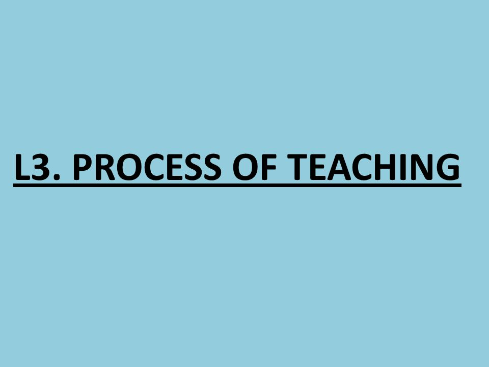 Teaching process Teacher Message Taught Well (CABS) prepared CLEAR, SENSITIZED AND RECEPTIVE ACCURATE BRIEF SPECIFIC No Communication barriers