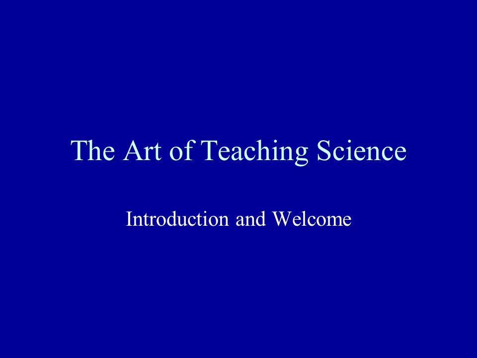 The Art of Teaching Science Introduction and Welcome