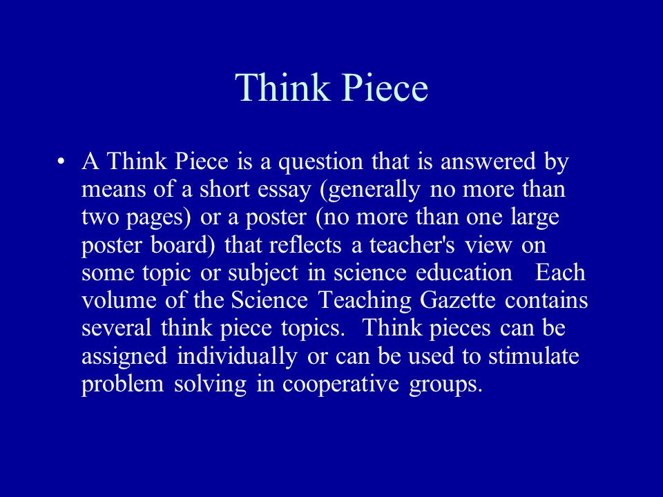 Think Piece A Think Piece is a question that is answered by means of a short essay (generally no more than two pages) or a poster (no more than one la