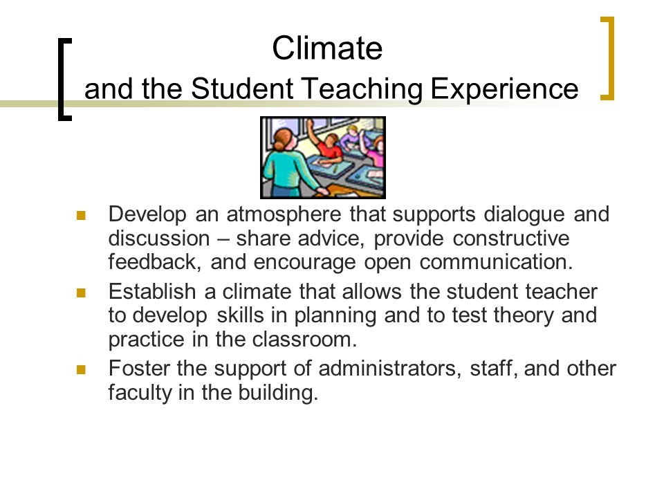 Schedule and the Student Teaching Experience Cooperating teacher, university supervisor, and student teacher will work together to develop an appropri