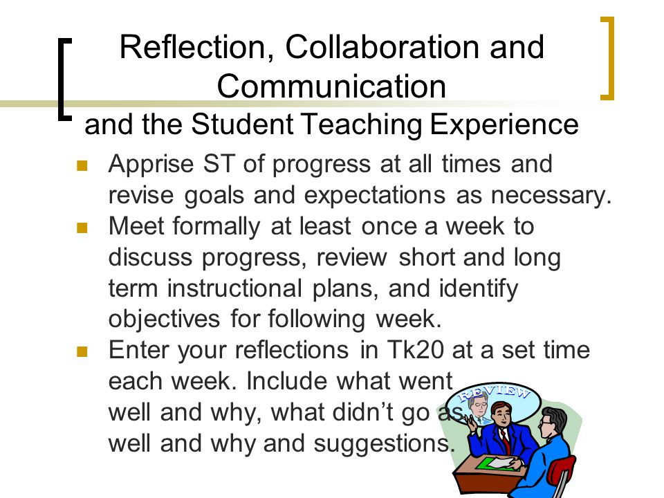 Teaching and the Student Teaching Experience Review and give feedback on lesson plans BEFORE they are used in class. Observe informally daily -- provi