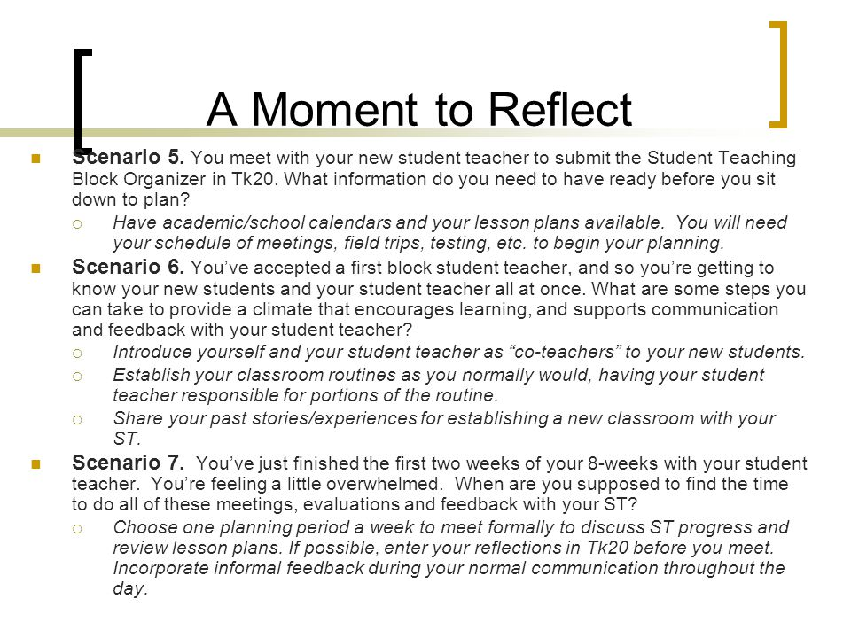 Reflection, Collaboration and Communication (continued) and the Student Teaching Experience Complete mid-block and final student teacher evaluations.