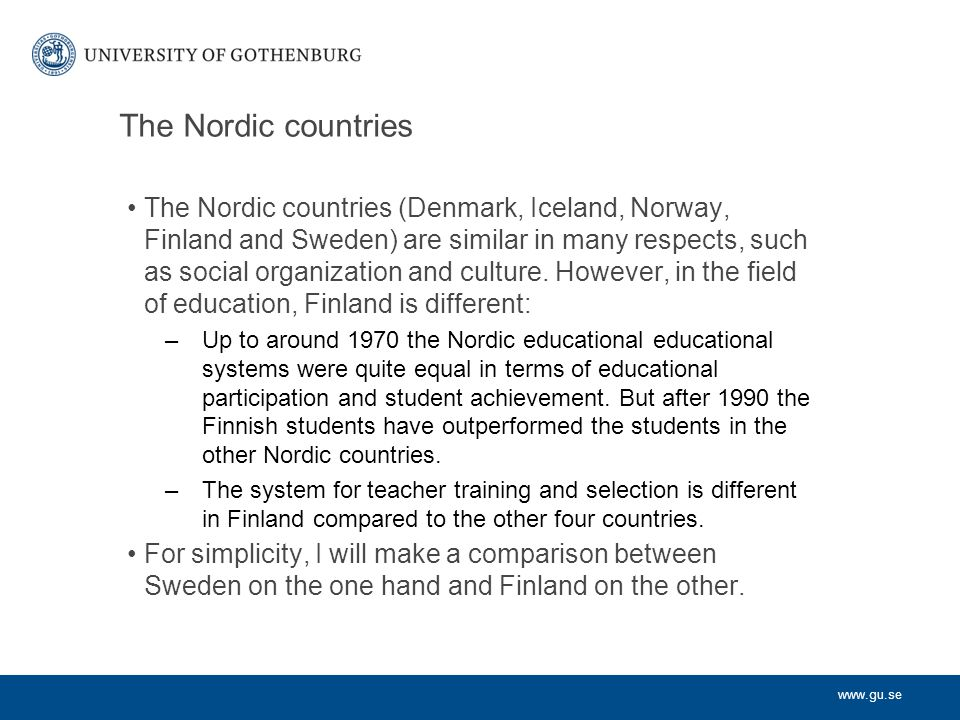 www.gu.se The Nordic countries The Nordic countries (Denmark, Iceland, Norway, Finland and Sweden) are similar in many respects, such as social organi