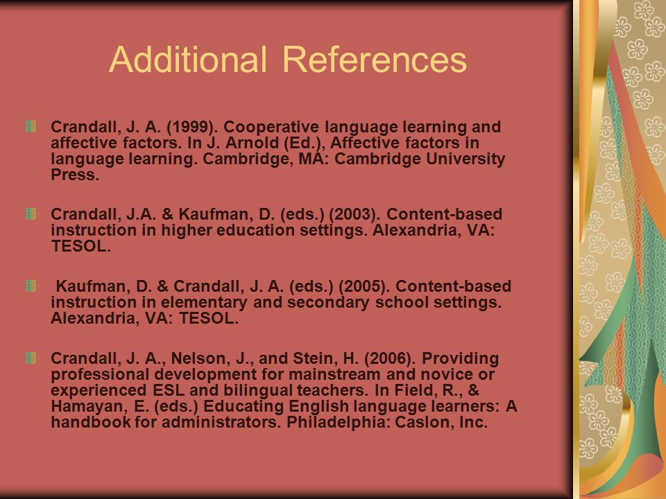 Additional References Crandall, J. A. (1999). Cooperative language learning and affective factors. In J. Arnold (Ed.), Affective factors in language l