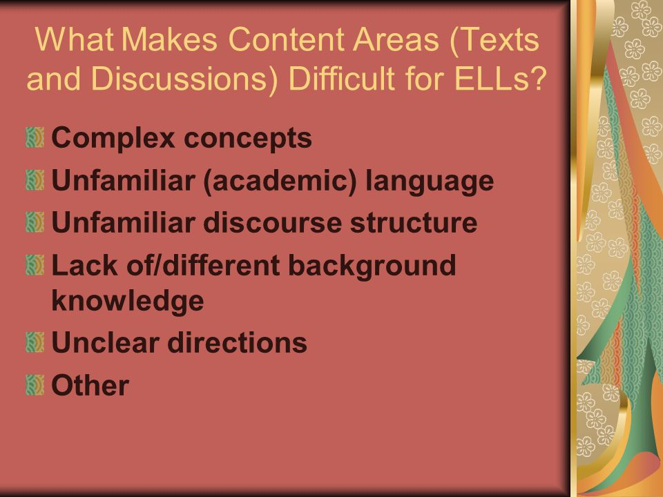 What Makes Content Areas (Texts and Discussions) Difficult for ELLs.