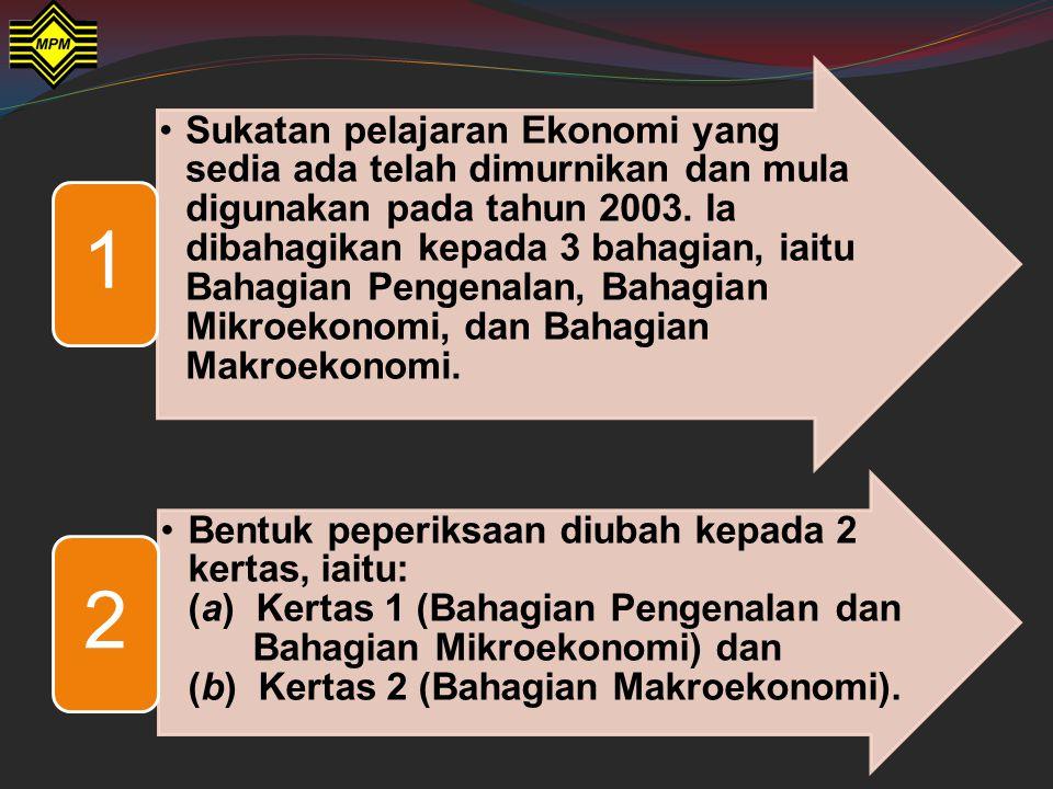 Sukatan pelajaran Ekonomi yang sedia ada telah dimurnikan dan mula digunakan pada tahun 2003. Ia dibahagikan kepada 3 bahagian, iaitu Bahagian Pengena