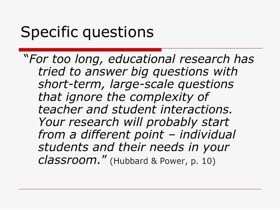 Classroom-Based Research (CBR)  The purpose for doing classroom- based research is to induce teacher learning.