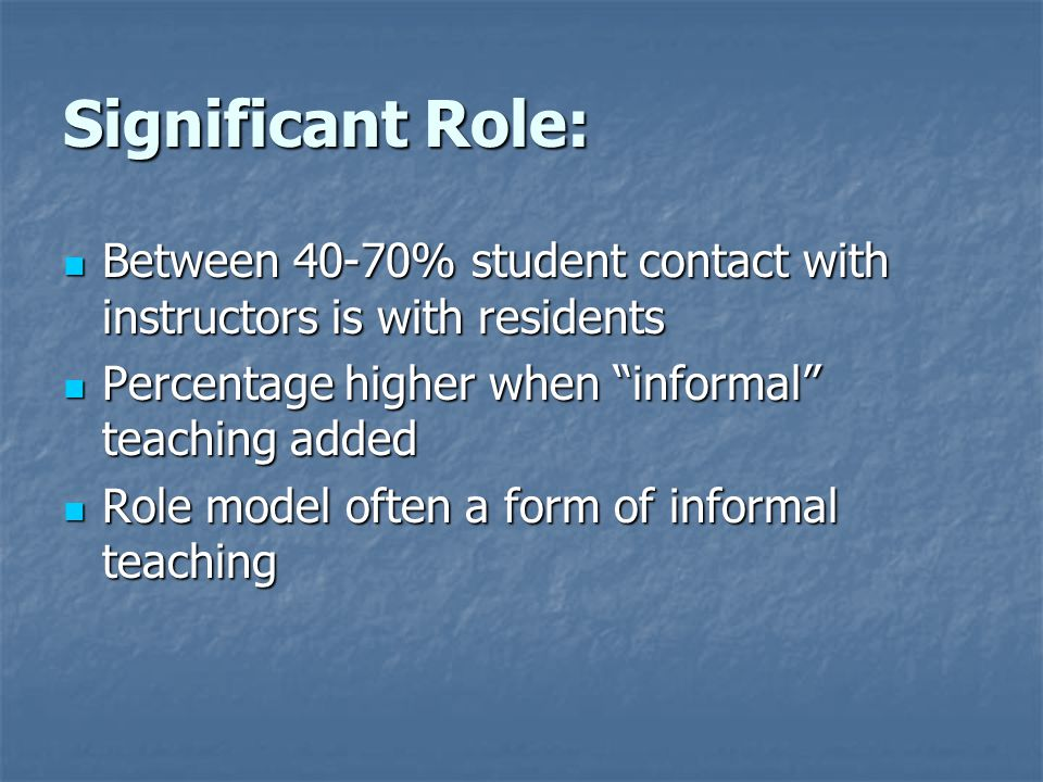 Significant Role: Between 40-70% student contact with instructors is with residents Between 40-70% student contact with instructors is with residents