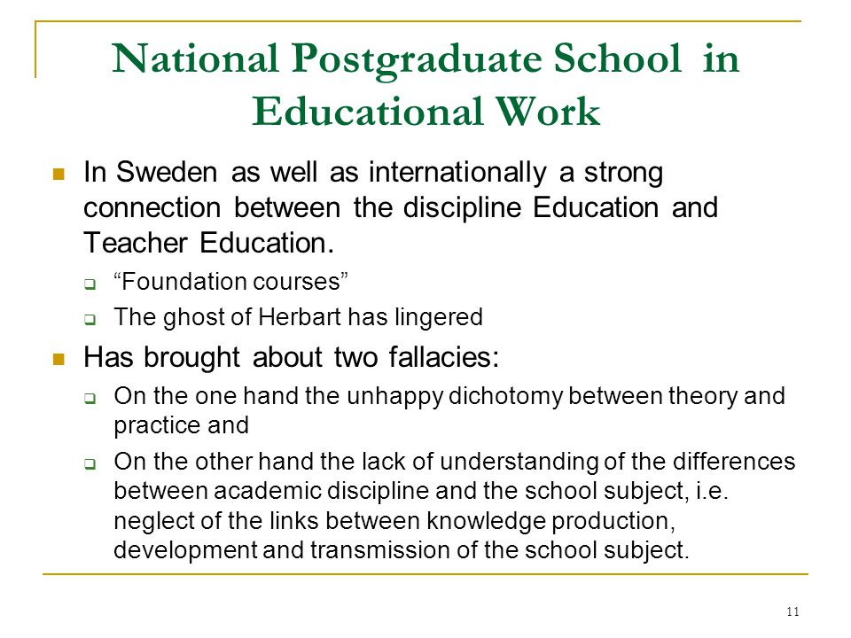 11 National Postgraduate School in Educational Work In Sweden as well as internationally a strong connection between the discipline Education and Teac