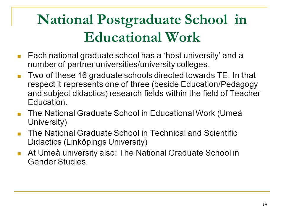 14 National Postgraduate School in Educational Work Each national graduate school has a 'host university' and a number of partner universities/univers