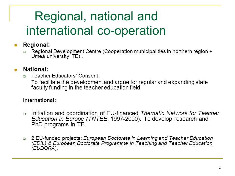 9 Regional, national and international co-operation Regional:  Regional Development Centre (Cooperation municipalities in northern region + Umeå university, TE).