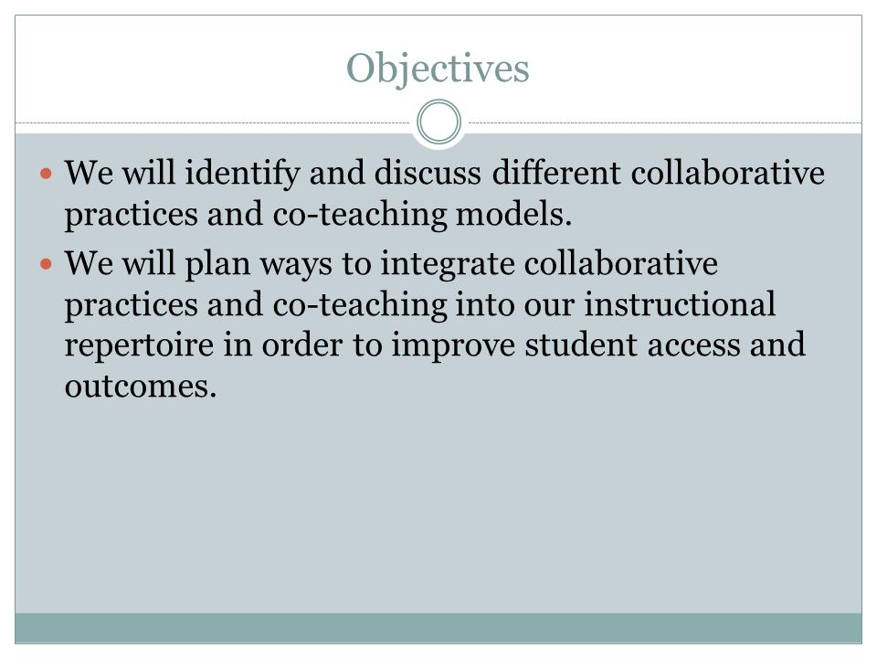 Objectives We will identify and discuss different collaborative practices and co-teaching models.