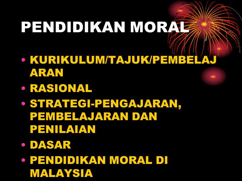 PENDIDIKAN MORAL KURIKULUM/TAJUK/PEMBELAJ ARAN RASIONAL STRATEGI-PENGAJARAN, PEMBELAJARAN DAN PENILAIAN DASAR PENDIDIKAN MORAL DI MALAYSIA
