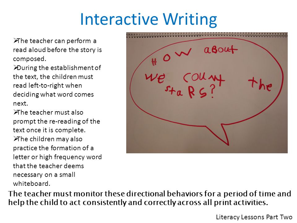 Interactive Writing  The teacher can perform a read aloud before the story is composed.  During the establishment of the text, the children must rea