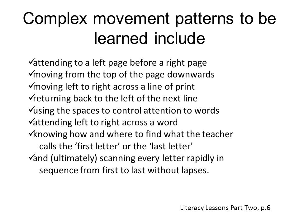 Complex movement patterns to be learned include attending to a left page before a right page moving from the top of the page downwards moving left to