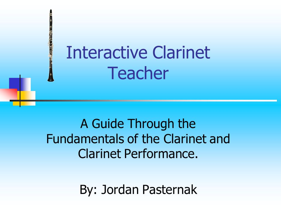 Interactive Clarinet Teacher A Guide Through the Fundamentals of the Clarinet and Clarinet Performance.