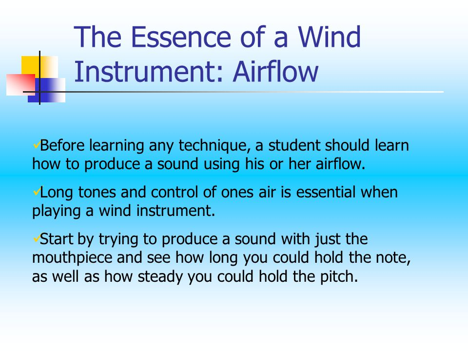Airflow Continued: the breath Good wind playing starts with strong breath support.