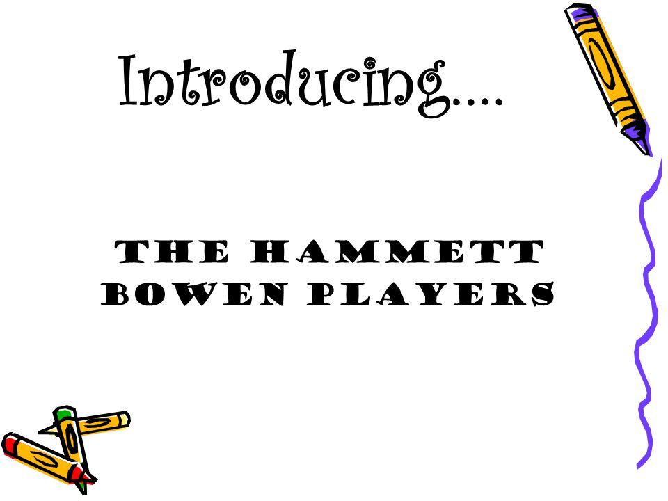 Introducing…. The Hammett Bowen Players