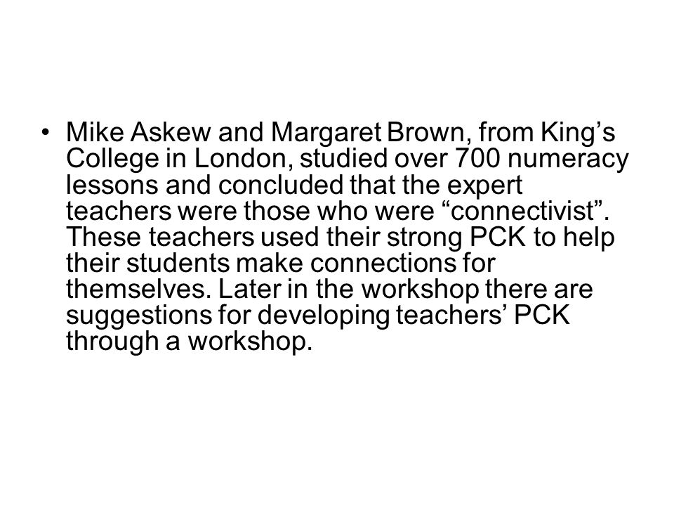 Mike Askew and Margaret Brown, from King's College in London, studied over 700 numeracy lessons and concluded that the expert teachers were those who