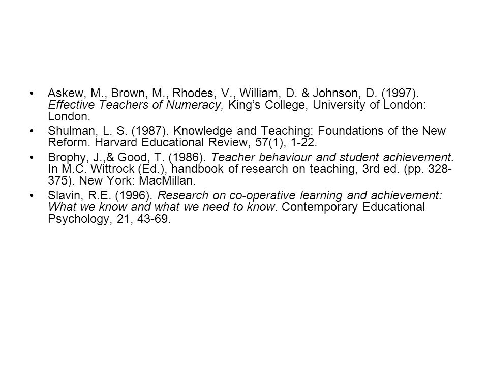 Askew, M., Brown, M., Rhodes, V., William, D. & Johnson, D. (1997). Effective Teachers of Numeracy, King's College, University of London: London. Shul