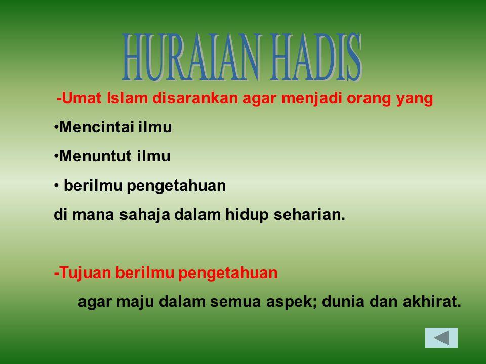 -Umat Islam disarankan agar menjadi orang yang Mencintai ilmu Menuntut ilmu berilmu pengetahuan di mana sahaja dalam hidup seharian. -Tujuan berilmu p