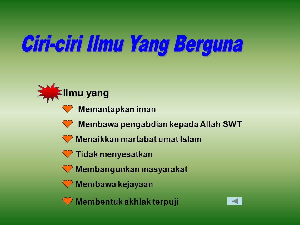 Ilmu yang Memantapkan iman Membawa pengabdian kepada Allah SWT Menaikkan martabat umat Islam Tidak menyesatkan Membangunkan masyarakat Membawa kejayaa
