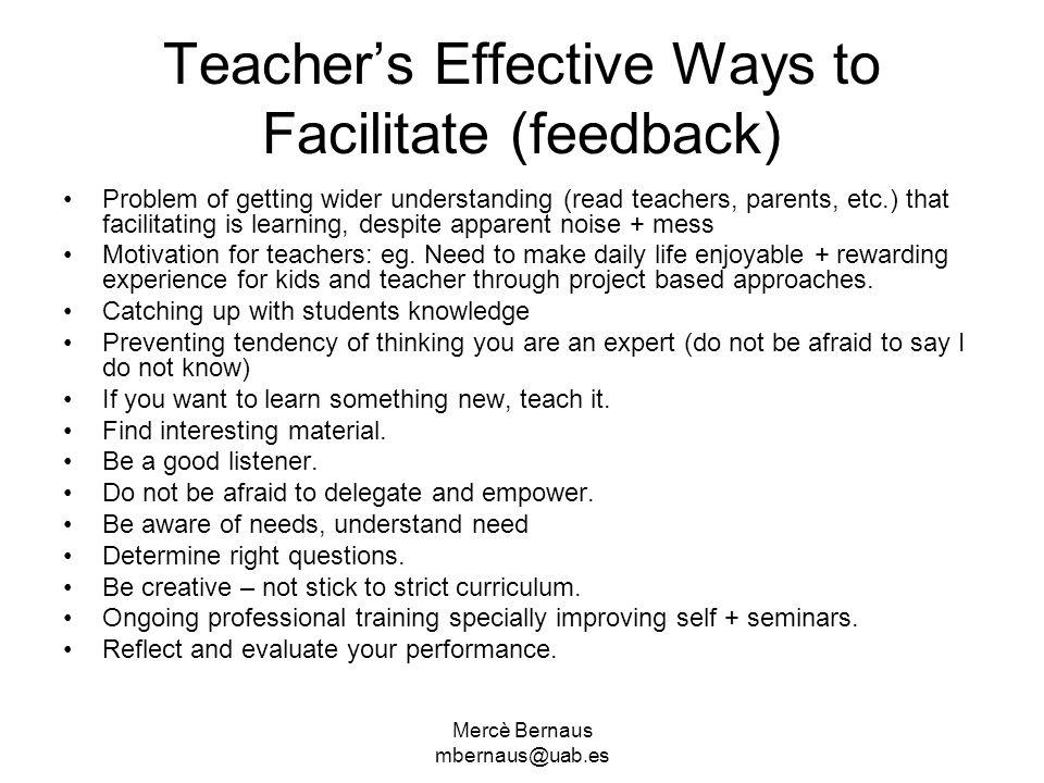 Mercè Bernaus mbernaus@uab.es Teacher's Effective Ways to Facilitate (feedback) Problem of getting wider understanding (read teachers, parents, etc.)