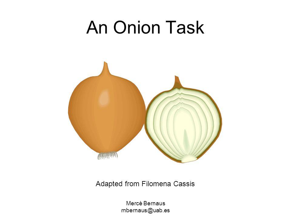 Mercè Bernaus mbernaus@uab.es An Onion Task Adapted from Filomena Cassis