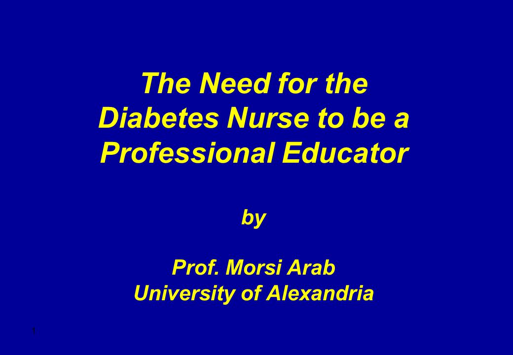 1 The Need for the Diabetes Nurse to be a Professional Educator by Prof.
