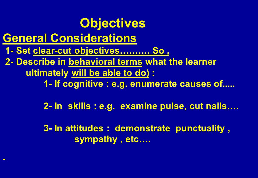 Objectives General Considerations 1- Set clear-cut objectives……….